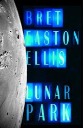 BRET EASTON ELLIS: LUNAR PARK