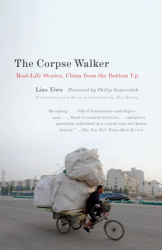 Liao Yiwu: The Corpse Walker: Real Life Stories: China From the Bottom Up