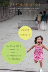 Jeff Gammage: China Ghosts: My Daughter's Journey to America, My Passage to Fatherhood
