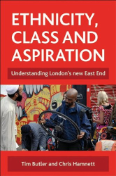 Tim Butler: Ethnicity, Class and Aspiration: Understanding London's New East End