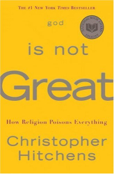 Christopher Hitchens: God Is Not Great: How Religion Poisons Everything