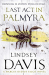 Lindsey Davis: Last Act in Palmyra: A Marcus Didius Falco Novel