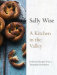 Sally Wise: A Kitchen in the Valley: Delicious Recipes from a Tasmanian Farmhouse