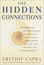 Fritjof Capra: The Hidden Connections: Integrating The Biological, Cognitive, And Social Dimensions Of Life Into A Science Of Sustainability
