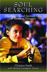Christian Smith: Soul Searching : The Religious and Spiritual Lives of American Teenagers