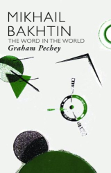 Graham Pechey: Mikhail Bakhtin: The Word in the World: 1 (Critics of the Twentieth Century): The Word in the World (Critics of the Twentieth Century)