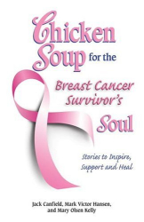 Jack Canfield: Chicken Soup for the Breast Cancer Survivor's Soul: Stories to Inspire, Support and Heal (Chicken Soup for the Soul)