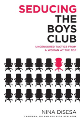Nina Disesa: Seducing the Boys Club: Uncensored Tactics from a Woman at the Top