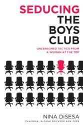 Nina Disesa: Seducing the Boys Club: Uncensored Tactics from a Woman at the Top