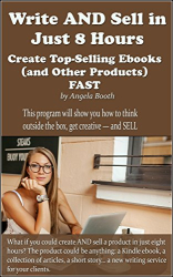 Angela Booth: Write AND Sell in Just 8 Hours: Create Top-Selling Ebooks FAST