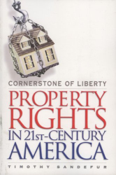 Timothy Sandefur: <i>Cornerstone of Liberty: Property Rights in 21st Century America</i>
