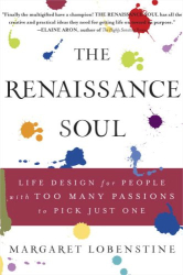 Margaret Lobenstine: The Renaissance Soul: Life Design for People with Too Many Passions to Pick Just One