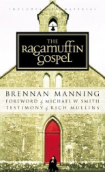 Brennan Manning: The Ragamuffin Gospel: Good News for the Bedraggled, Beat-Up, and Burnt Out