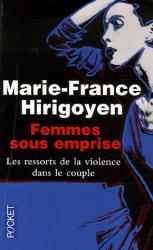Marie-France Hirigoyen: Femmes sous emprise : Les ressorts de la violence dans le couple
