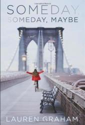 Lauren Graham: Someday, Someday, Maybe: A Novel