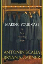 Antonin Scalia: Making Your Case: The Art of Persuading Judges
