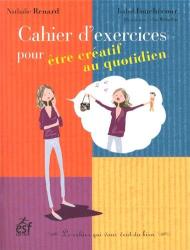 N. Renard / I. Fouchecour: Cahier d'exercices pour être créatif au quotidien