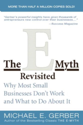 Michael E. Gerber: The E-Myth Revisited: Why Most Small Businesses Don't Work and What to Do About It