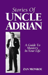 Zan Monroe: Stories of Uncle Adrian: A Guide to Mastery in Your Life