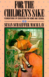 Susan Schaeffer Macaulay: For the Children's Sake: Foundations of Education for Home and School (Child-Life Book)