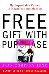 Jean Godfrey-June: Free Gift with Purchase : My Improbable Career in Magazines and Makeup