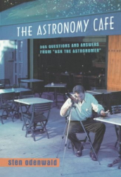 """Sten F. Odenwald: The Astronomy Cafe: 365 Questions and Answers from """"Ask the Astronomer"""" (""""Scientific American"""" Library)"""