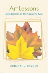 Deborah J. Haynes: Art Lessons: Meditations on the Creative Life