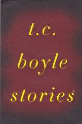 T. C. Boyle: T. C. Boyle Stories