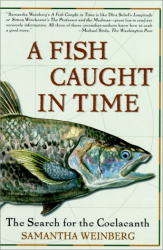 Samantha Weinberg: A Fish Caught in Time : The Search for the Coelacanth