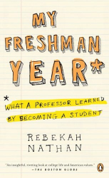 Rebekah Nathan: My Freshman Year: What a Professor Learned by Becoming a Student