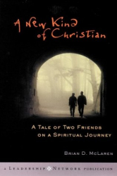 Brian D.  McLaren: A New Kind of Christian: A Tale of Two Friends on a Spiritual Journey