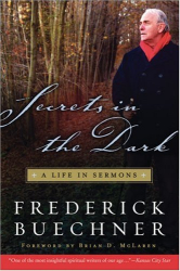 Frederick Buechner: Secrets in the Dark: A Life in Sermons