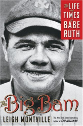 Leigh Montville: The Big Bam: The Life and Times of Babe Ruth