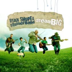 Ryan Shupe and the Rubberband - Dream Big