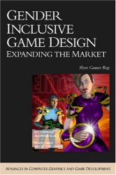 Sheri Graner Ray: Gender Inclusive Game Design: Expanding the Market (Advances in Computer Graphics and Game Development Series)