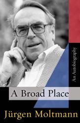 Jurgen Moltmann: A Broad Place: An Autobiography