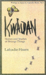 Lafcadio Hearn: Kwaidan: Stories and Studies of Strange Things (Writings on Japan by Lafcadio Hearn S.)