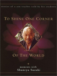 David Chadwick: To Shine One Corner of the World : Moments with Shunryu Suzuki