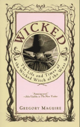 Gregory Maguire: Wicked: The Life and Times of the Wicked Witch of the West