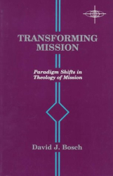 David Jacobus Bosch: Transforming Mission: Paradigm Shifts in Theology of Mission (American Society of Missiology Series, No. 16)