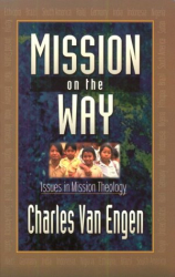 Charles E. Van Engen: Mission on the Way: Issues in Mission Theology