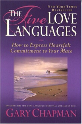 Gary Chapman: The Five Love Languages: How to Express Heartfelt Commitment to Your Mate