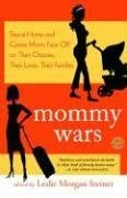 Leslie Morgan Steiner: Mommy Wars: Stay-at-Home and Career Moms Face Off on Their Choices, Their Lives, Their Families