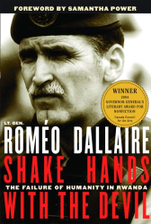 Romaeo Dallaire: Shake Hands With The Devil: The Failure Of Humanity In Rwanda