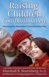 Marshall B. Rosenberg: Raising Children Compassionately: Parenting the Nonviolent Communication Way (Nonviolent Communication Guides)