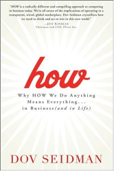 Dov L. Seidman: How: Why How We Do Anything Means Everything...in Business (and in Life)