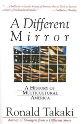 Ronald Takaki: A Different Mirror : A History of Multicultural America