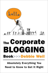 Debbie  Weil: The Corporate Blogging Book : Absolutely Everything You Need to Know to Get It Right
