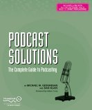 Michael Geoghegan: Podcast Solutions: The Complete Guide to Podcasting (Solutions)