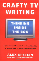 Alex Epstein: Crafty TV Writing: Thinking Inside the Box